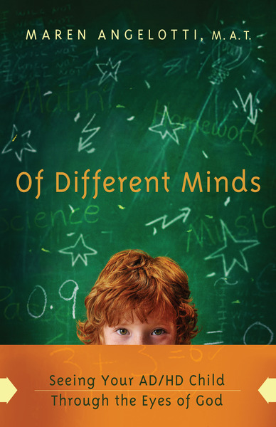 Of Different Minds Seeing Your AD/HD Child Through the Eyes of God