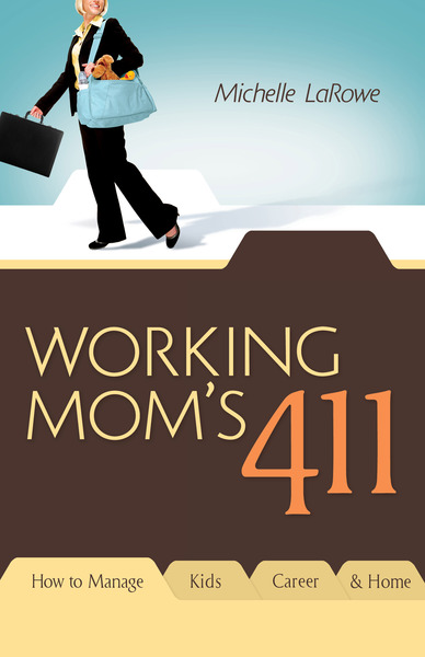 Working Mom's 411 How To Manage Kids, Career and Home
