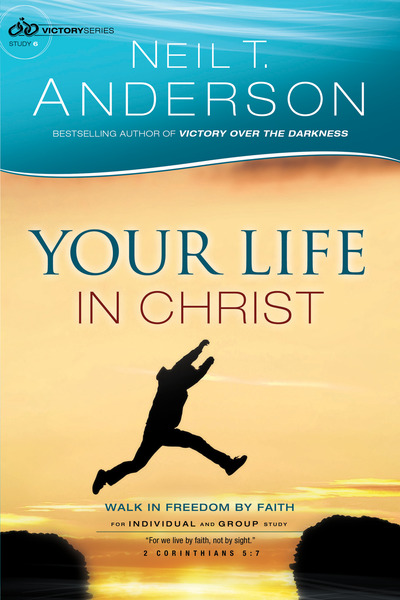 Your Life in Christ (Victory Series Book #6) Walk in Freedom by Faith