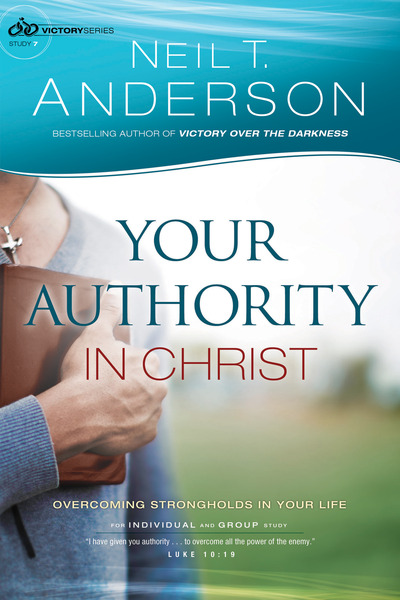 Your Authority in Christ (Victory Series Book #7) Overcome Strongholds in Your Life