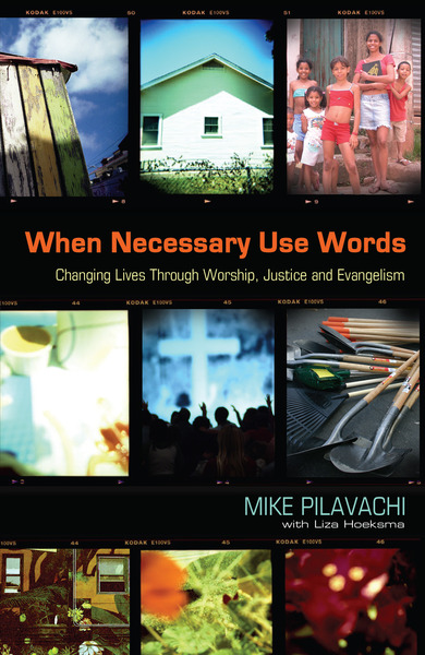 When Necessary Use Words: Changing Lives Through Worship, Justice and Evangelism