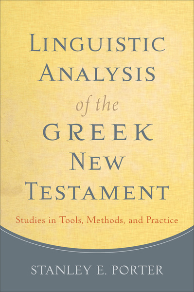 Linguistic Analysis of the Greek New Testament Studies in Tools, Methods, and Practice