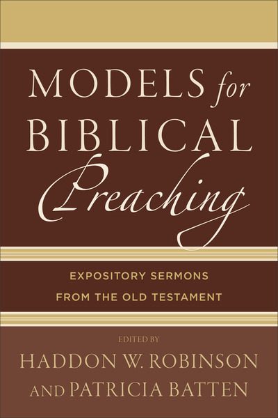 Models for Biblical Preaching Expository Sermons from the Old Testament