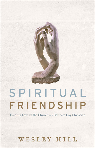 Spiritual Friendship Finding Love in the Church as a Celibate Gay Christian