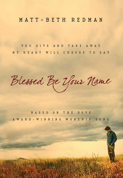 Blessed Be Your Name: You Give and Take Away, My Heart Will Choose To Say