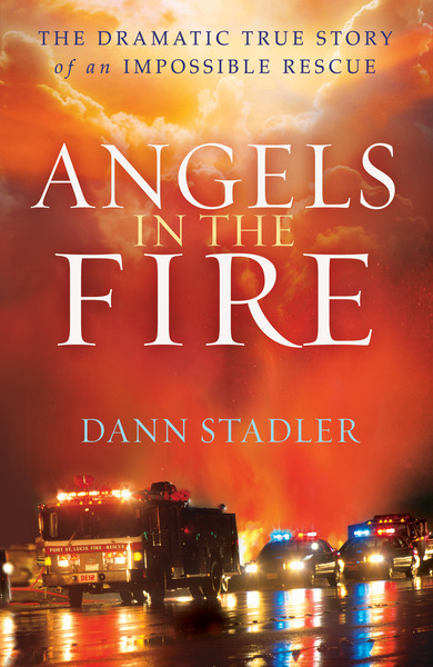 Angels in the Fire The Dramatic True Story of an Impossible Rescue