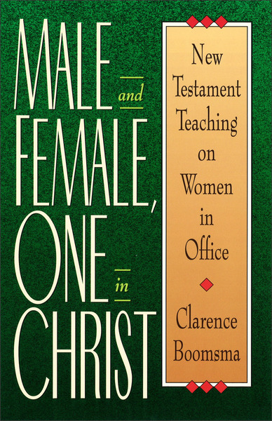 Male and Female, One in Christ New Testament Teaching on Women in Office