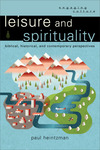 Leisure and Spirituality (Engaging Culture): Biblical, Historical, and Contemporary Perspectives