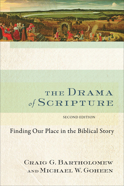 The Drama of Scripture Finding Our Place in the Biblical Story