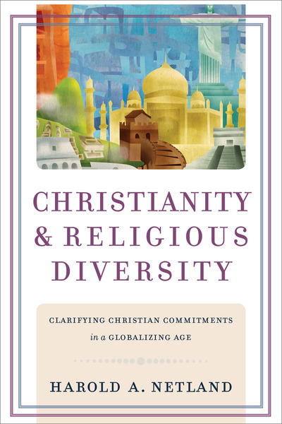 Christianity and Religious Diversity Clarifying Christian Commitments in a Globalizing Age