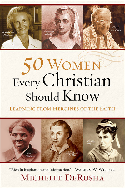 50 Women Every Christian Should Know Learning from Heroines of the Faith