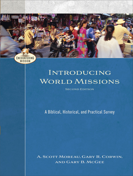 Introducing World Missions (Encountering Mission): A Biblical, Historical, and Practical Survey