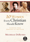 10 Women Every Christian Should Know (Ebook Shorts): Learning from Heroines of the Faith