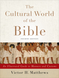 Cultural World of the Bible: An Illustrated Guide to Manners and Customs