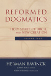 Reformed Dogmatics : Volume 4: Holy Spirit, Church, and New Creation