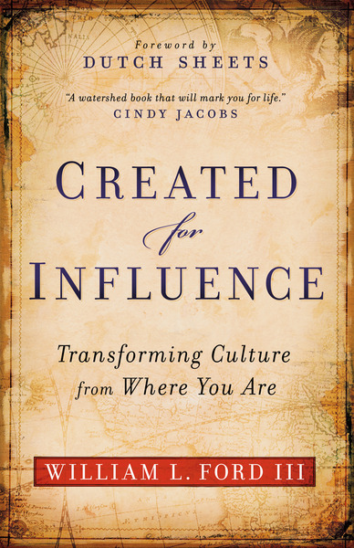 Created for Influence Transforming Culture from Where You Are