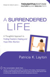 A Surrendered Life (Thoughtful Response) A Thoughtful Approach to Finding Freedom, Healing and Hope After Abortion