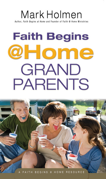 Faith Begins @ Home Grandparents by Mark Holmen    for the Olive