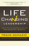 Life Changing Leadership: Identifying and Developing Your Team's Full Potential