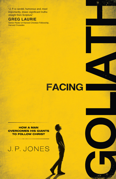 Facing Goliath How a Man Overcomes His Giants to Follow Christ