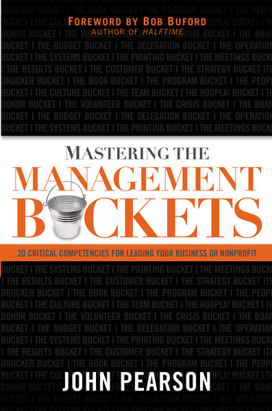 Mastering the Management Buckets 20 Critical Competencies for Leading Your Business or Non-Profit