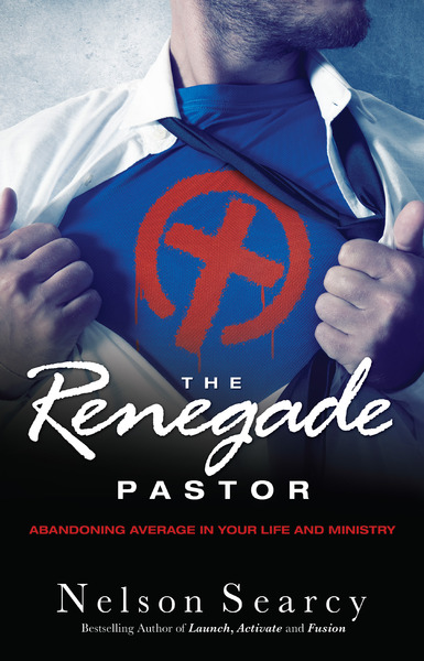 The Renegade Pastor Abandoning Average in Your Life and Ministry