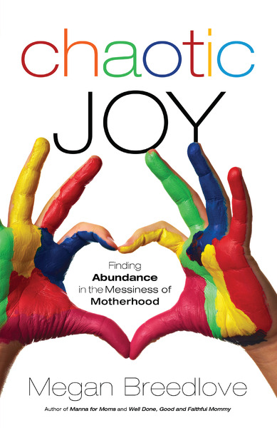 Chaotic Joy Finding Abundance in the Messiness of Motherhood