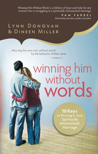 Winning Him Without Words 10 Keys to Thriving in Your Spiritually Mismatched Marriage