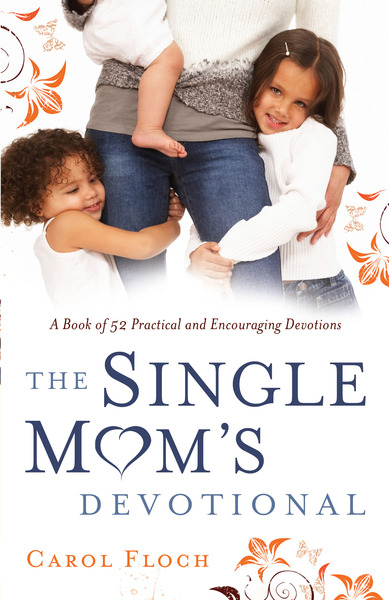The Single Mom's Devotional A Book of 52 Practical and Encouraging Devotions