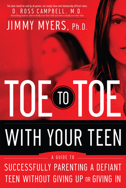 Toe to Toe with Your Teen Successfully Parenting a Defiant Teen Without Giving Up or Giving In