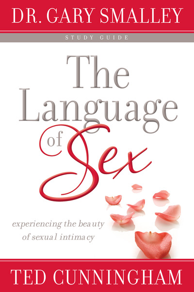 The Language of Sex Study Guide Experiencing the Beauty of Sexual Intimacy
