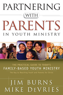 Partnering with Parents in Youth Ministry: The Practical Guide to Today's Family-Based Youth Ministry