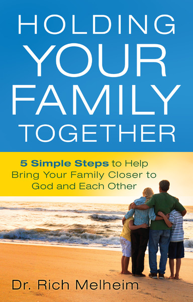 Holding Your Family Together 5 Simple Steps to Help Bring Your Family Closer to God and Each Other