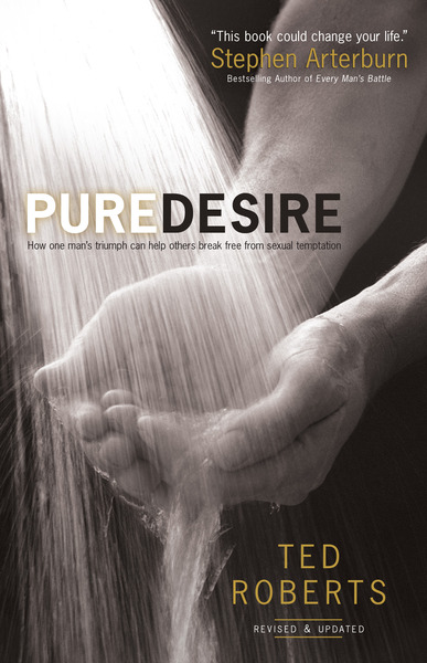 Pure Desire: How One Man's Triumph Can Help Others Break Free From Sexual Temptation
