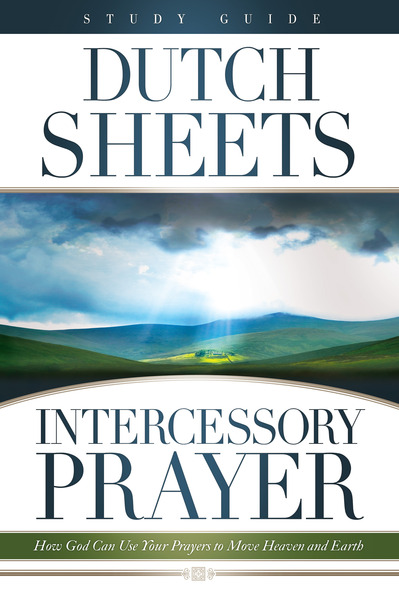 Intercessory Prayer Study Guide How God Can Use Your Prayers to Move Heaven and Earth