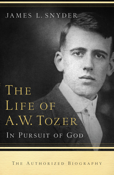 The Life of A.W. Tozer In Pursuit of God