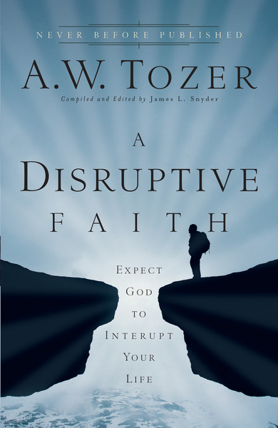 A Disruptive Faith Expect God to Interrupt Your Life