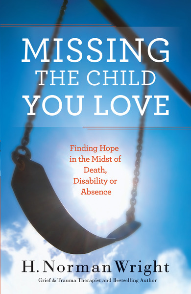 Missing the Child You Love Finding Hope in the Midst of Death, Disability or Absence