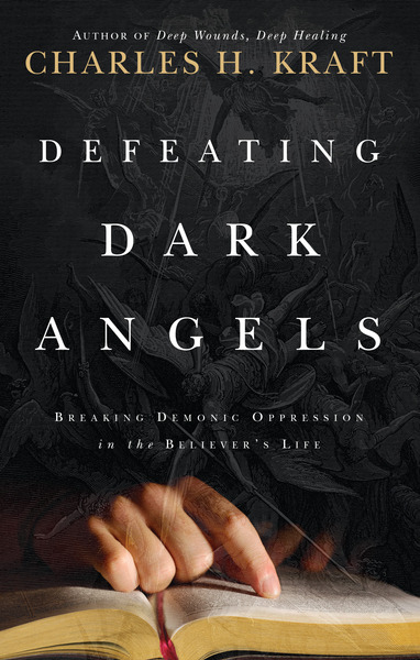Defeating Dark Angels Breaking Demonic Oppression in the Believer's Life