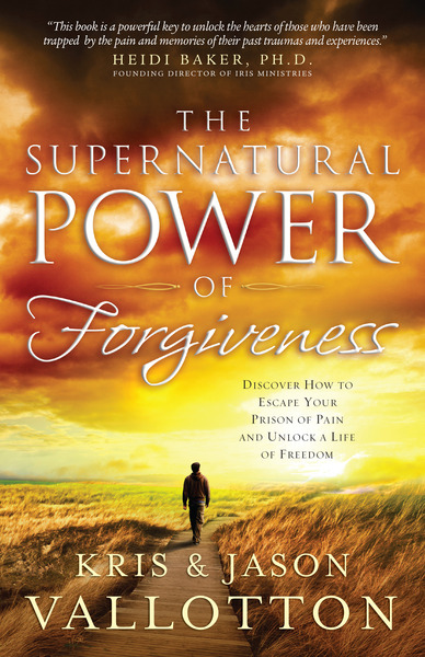 The Supernatural Power of Forgiveness Discover How to Escape Your Prison of Pain and Unlock a Life of Freedom