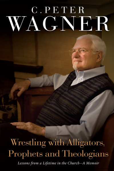 Wrestling with Alligators, Prophets, and Theologians: Lessons from a Lifetime in the Church- A Memoir