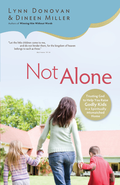 Not Alone Trusting God to Help You Raise Godly Kids in a Spiritually Mismatched Home