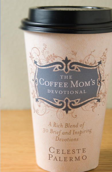 The Coffee Mom's Devotional A Rich Blend of 30 Brief and Inspiring Devotions