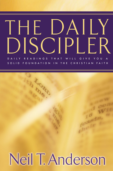The Daily Discipler: Daily Readings That Will Give You A Solid Foundation in the Christian Faith