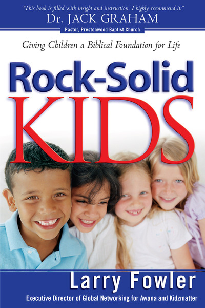 Rock-Solid Kids Giving Children a Biblical Foundation for Life
