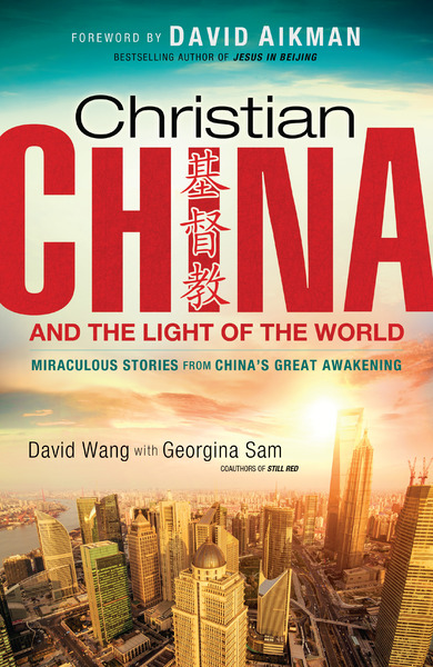 Christian China and the Light of the World Miraculous Stories from China's Great Awakening