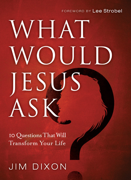 What Would Jesus Ask? 10 Questions That Will Transform Your Life