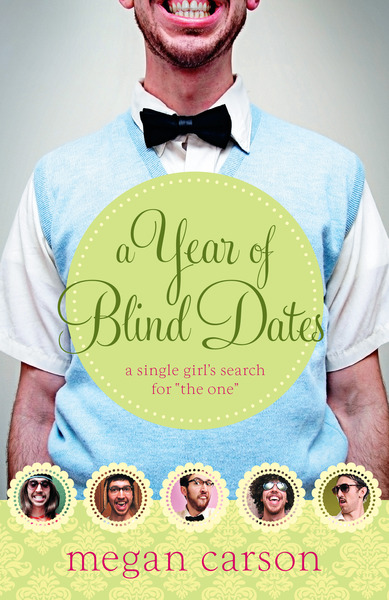 "A Year of Blind Dates: A Single Girl's Search for ""The One"""