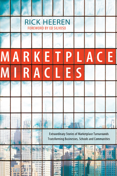 Marketplace Miracles: Extraordinary Stories of Marketplace Turnarounds Transforming Businesses, Schools and Communities