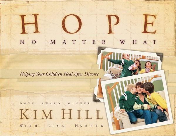 Hope No Matter What Helping Your Children Heal After Divorce